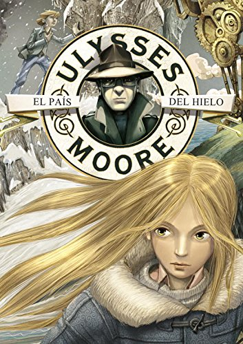 El pais del hielo / The Ice Land (Ulysses Moore) (Spanish Edition)