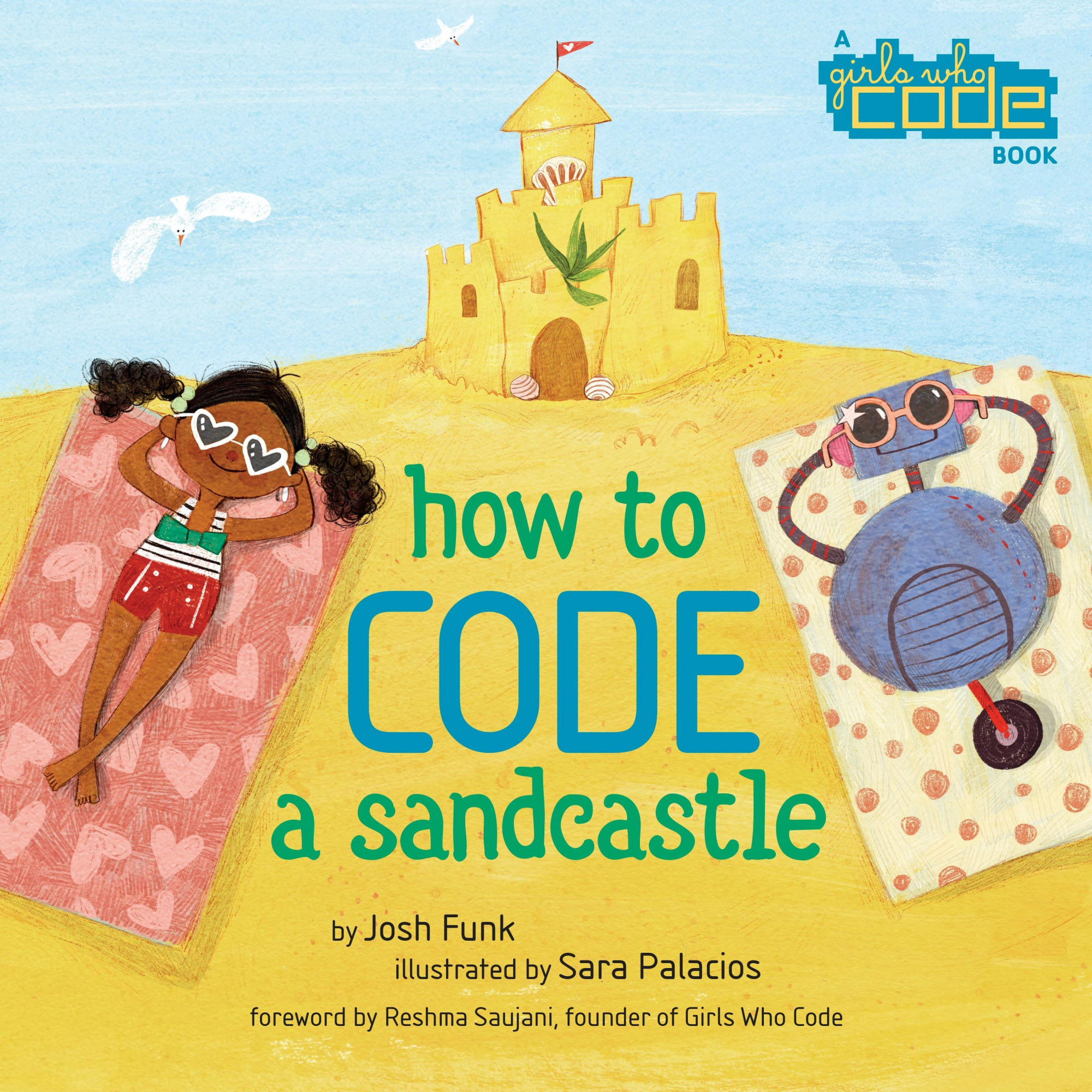 How to Code a Sandcastle (a Girls Who Code book) by Josh Funk, ISBN: 9780425291986