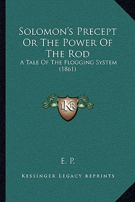Solomon's Precept or the Power of the Rod: A Tale of the Flogging System (1861)