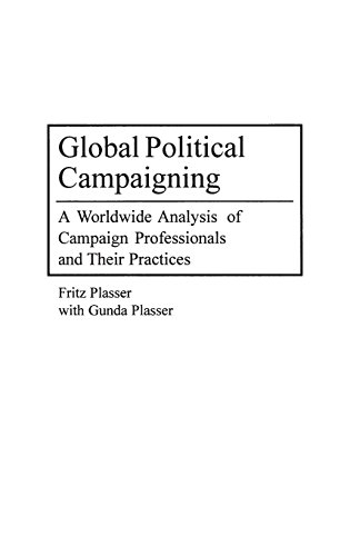 Global Political Campaigning: A Worldwide Analysis of Campaign Professionals and Their Practices (Praeger Series in Political Communication) by Fritz Plasser, ISBN: 9780275974640