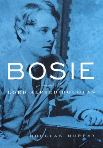 Bosie: A Life of Alfred Douglas