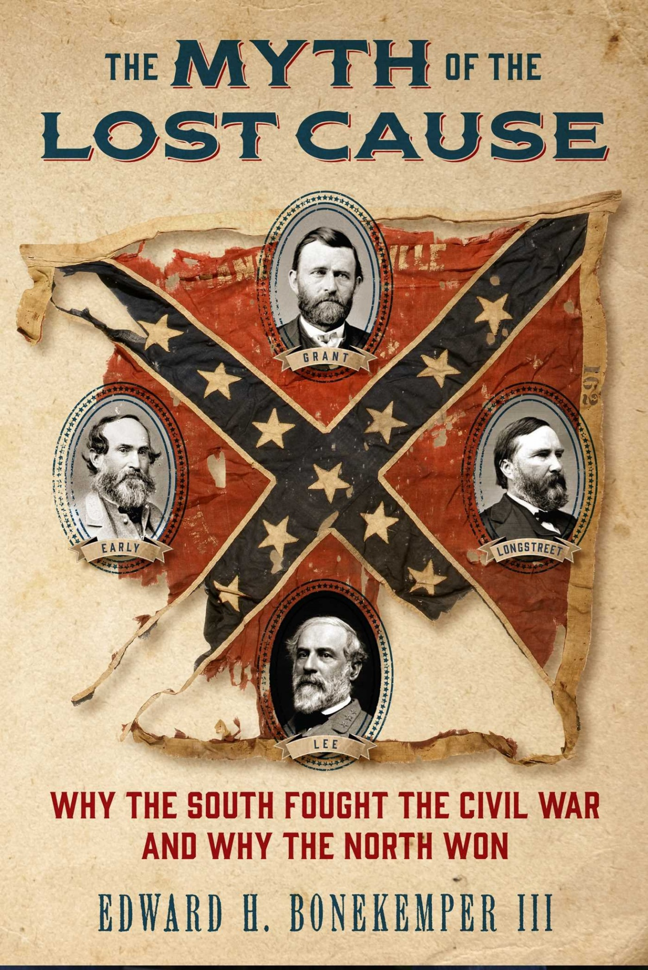 The Myth of the Lost CauseWhy the South Fought the Civil War and Why the ... by Edward H. Bonekemper III, ISBN: 9781621574545