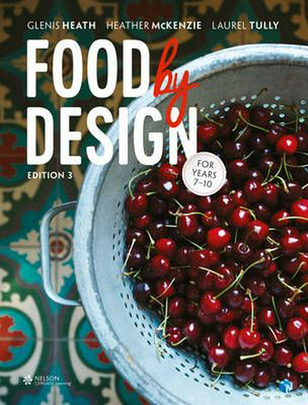 Food By Design (Student Book with 4 Access Code) by Glenis Heath,Heather McKenzie,Laurel Tully, ISBN: 9780170358507