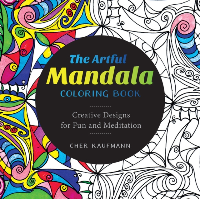 The Artful Mandala Coloring BookCreative Designs for Fun and Meditation