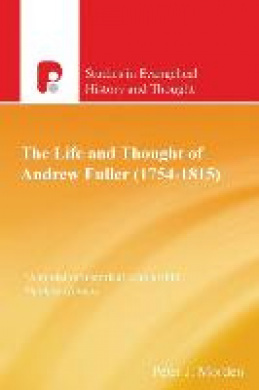 Andrew Fuller (1754-1815)Studies in Evangelical History & Thought