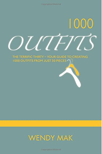 1000 Outfits From 30 Pieces - The Terrific Thirty: The Only Wardrobe Essentials You Need To Create 1000 Outfits