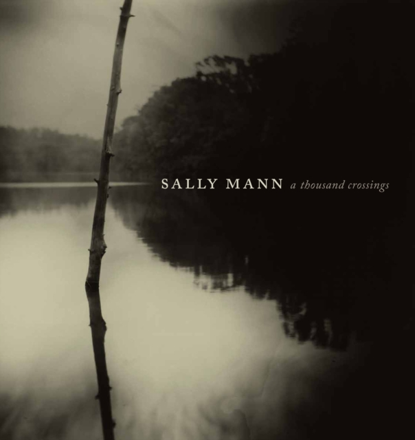 Sally Mann: A Thousand Crossings by Sarah Kennel, ISBN: 9781419729034