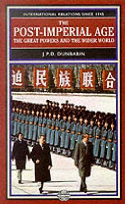The Post-Imperial Age: The Great Powers and the Wider World