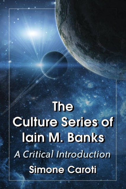 The Culture Series of Iain M. BanksA Critical Introduction