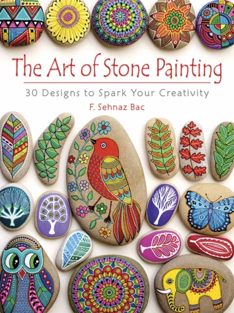 Art of Stone Painting30 Designs to Spark Your Creativity