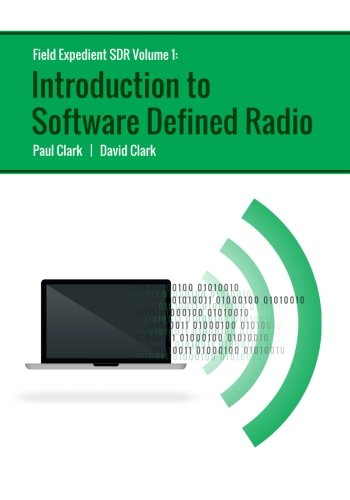 Field Expedient SDR: Introduction to Software Defined Radio (color version): Volume 1