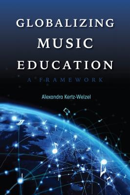 Globalizing Music Education: A Framework (Counterpoints: Music and Education)