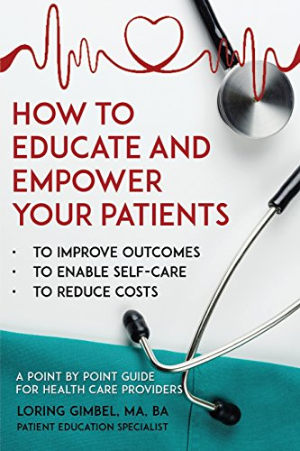 How to Educate and Empower Your Patients: To Improve Outcomes, to Enable Self-Care, to Reduce Costs. A Point by Point Guide for Health Care Providers