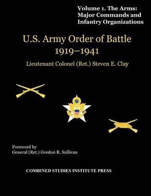 United States Army Order of Battle 1919-1941. Volume I. The Arms by Steven E. Clay, ISBN: 9781780399164