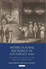 Intercultural Exchange in Southeast Asia: History and Society in the Early Modern World (International Library of Historical Studies)