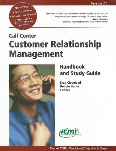 Call Center Customer Relationship Management Handbook and Study Guide (ICMI's Handbook/Study Guide) by Brad Cleveland, ISBN: 9780970950765
