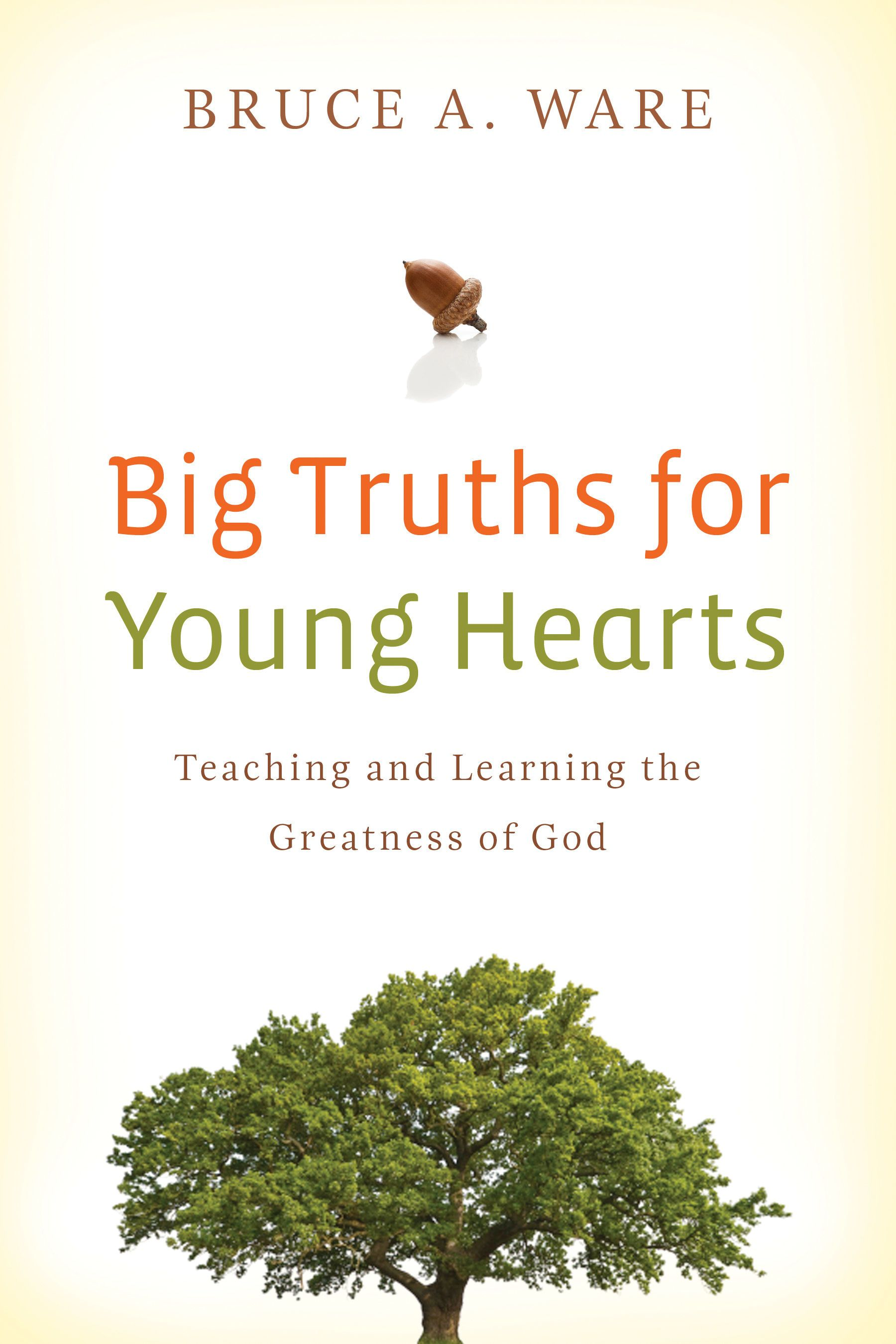 Big Truths for Young Hearts by Bruce A. Ware, ISBN: 9781433506017