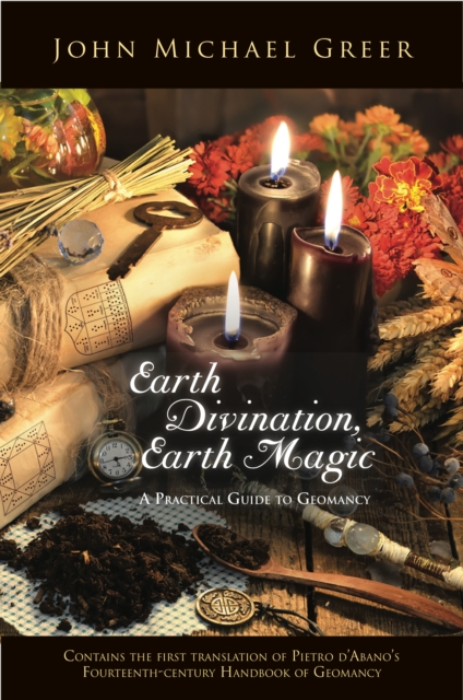 Earth Divination, Earth Magic: A Practical Guide to Geomancy