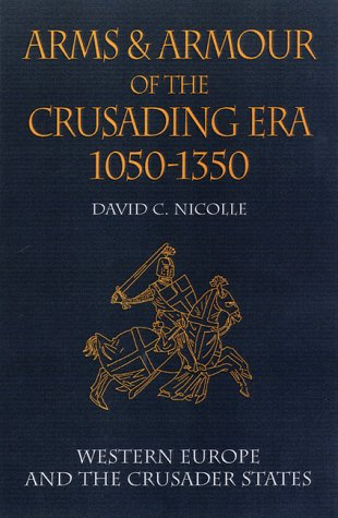 Arms and Armour of the Crusading Era, 1050-1350: Western Europe and the Crusader States v. 1