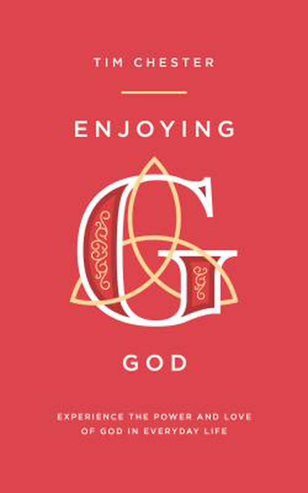 Enjoying GodExperience the Power and Love of God in Everyda... by Tim Chester, ISBN: 9781784982812