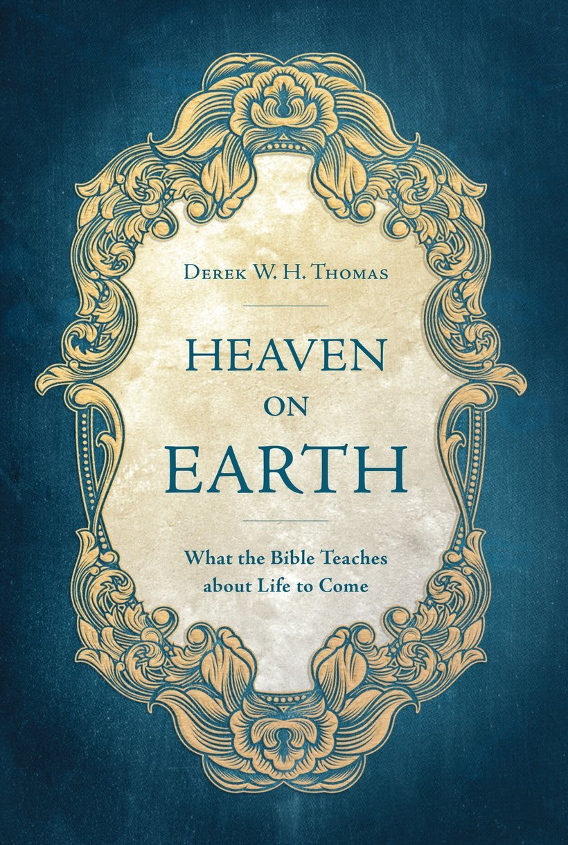 Heaven on EarthWhat the Bible Teaches about Life to Come
