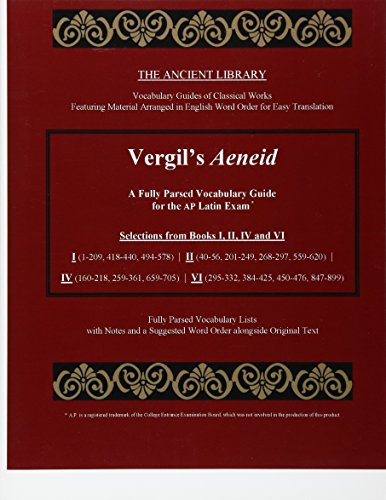 Vergil's Aeneid: A Fully Parsed Vocabulary Guide for the AP Latin Exam: Selections from Books  I (1-209, 418-440, 494-578)  |  II (40-56, 201-249, ... |  VI (295-332, 384-425, 450-476, 847-899)