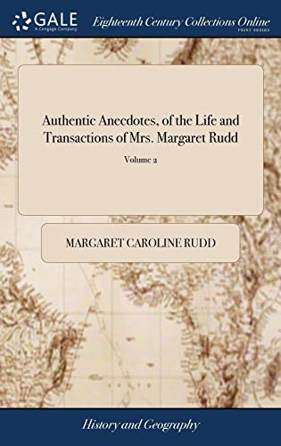 Authentic Anecdotes, of the Life and Transactions of Mrs. Margaret Rudd: Addressed in a Series of Letters to the now (by a Late act of Parliament) Miss Mary Lovell. of 2; Volume 2 by Margaret Caroline Rudd, ISBN: 9781379353379