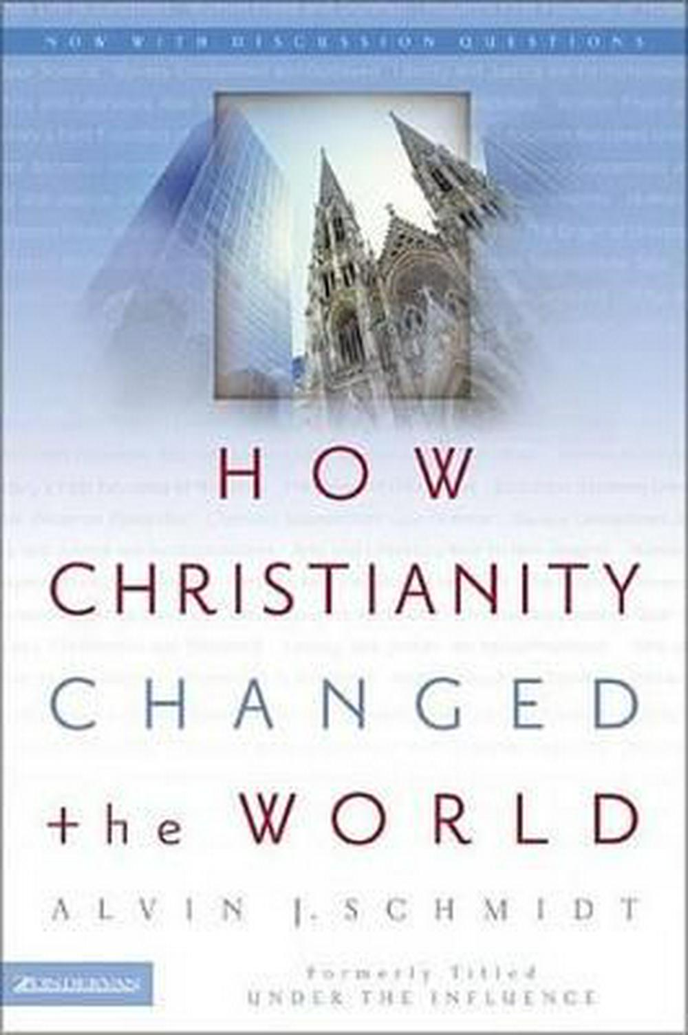 How Christianity Changed the World by Alvin J. Schmidt, ISBN: 9780310264491