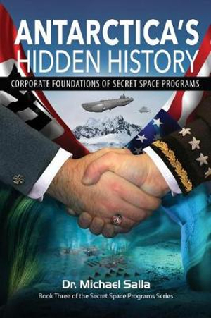 Antarctica's Hidden History: Corporate Foundations of Secret Space Programs: 1