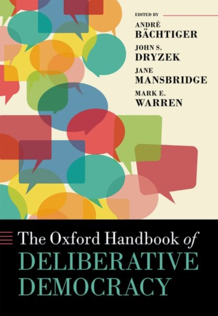 The Oxford Handbook of Deliberative Democracy (Oxford Handbooks) by Andre Bachtiger, ISBN: 9780198747369