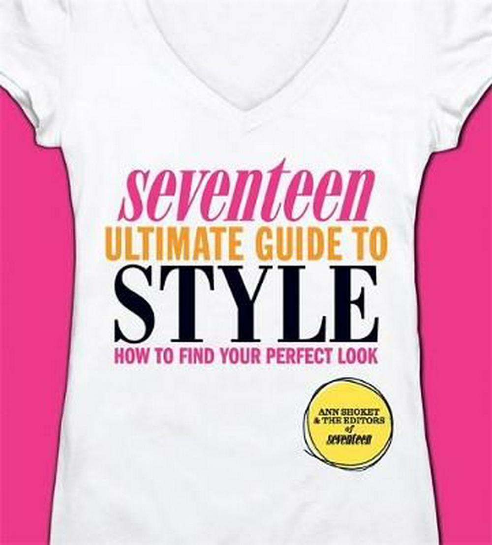 Seventeen Ultimate Guide to Style by Ann Shoket, ISBN: 9780762441938