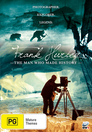 Frank Hurley: The Man Who Made History