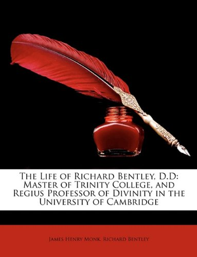 The Life of Richard Bentley, D.D: Master of Trinity College, and Regius Professor of Divinity in the University of Cambridge