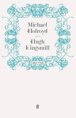 Hugh Kingsmill by Michael Holroyd, ISBN: 9780571252787