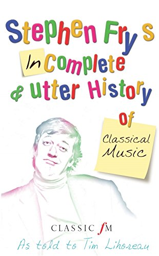 Stephen Fry's Incomplete and Utter History of Classical Music by Stephen Fry, ISBN: 9780752225340