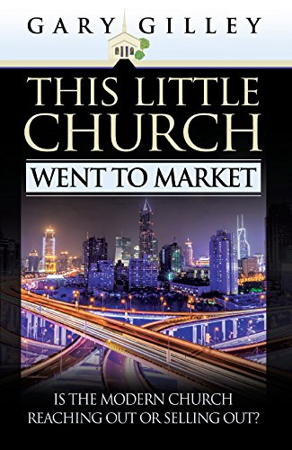This Little Church Went to Market by Gary E Gilley, ISBN: 9780852345962