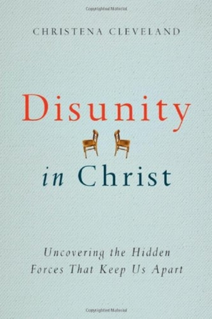 Disunity in Christ by Christena Cleveland, ISBN: 9780830844036