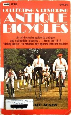 Collecting and Restoring Antique Bicycles by by G. Donald Adams, ISBN: 9780830612567