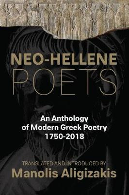 Neo-Hellene Poets: An Anthology of Modern Greek Poetry: 1750-2018