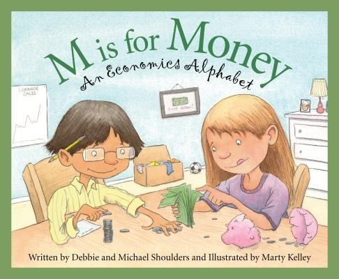 M Is for Money: An Economics Alphabet (Science Alphabet) by Mike Shoulders, ISBN: 9781585368174