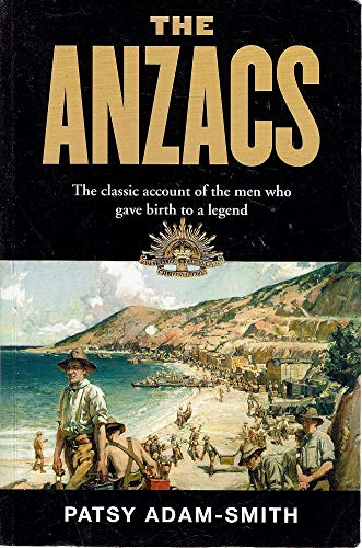 The Anzacs: The Classic Account Of The Men Who Gave Birth To A Legend