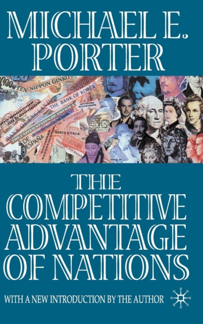 competitive advantage of nations porter review Michael e porter the competitive advantage of nations is one of the most influential business and management books of all time michael porter's research identified the fundamental determinants of national competitive advantage in an industry and how they work together to give international.