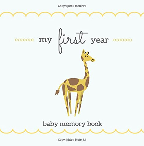 My First Year Baby Memory Book: SOFTBACK Gender Neutral Baby Memory and Keepsake Book for a Baby Boy or Baby Girl; Cute Giraffe Cover, Baby Shower ... Frames; Baby Keepsake Journal, New Mom Gift by Calpine Memory Books, ISBN: 9781978285224
