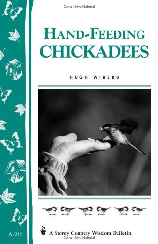 Hand-Feeding Chickadees: Storey's Country Wisdom Bulletin A-211 (Storey Country Wisdom Bulletin)