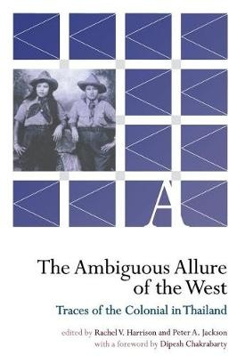 The Ambiguous Allure of the West: Traces of the Colonial in Thailand by Harrison, Rachel V. (EDT)/ Jackson, Peter A. (EDT), ISBN: 9780877276081