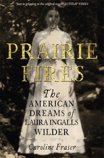 Prairie Fires: The American Dreams of Laura Ingalls Wilder by Caroline Fraser, ISBN: 9780708898697