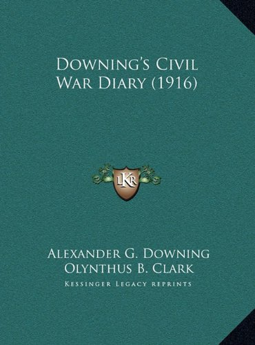 Downing's Civil War Diary (1916) Downing's Civil War Diary (1916) by Olynthus B. Clark and Alexander G. Downing, ISBN: 9781169771574