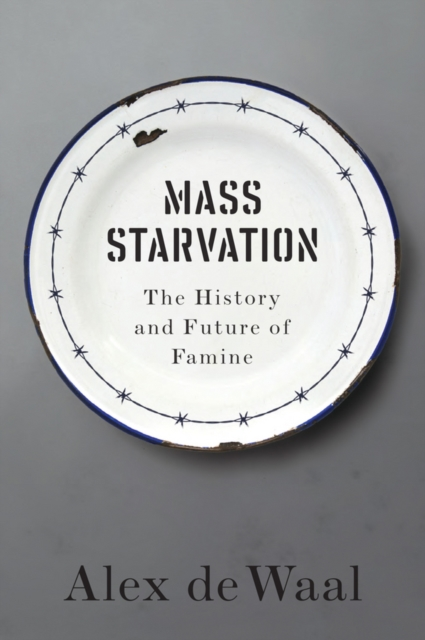 Mass Starvation: The History and Future of Famine by Alex de Waal, ISBN: 9781509524679