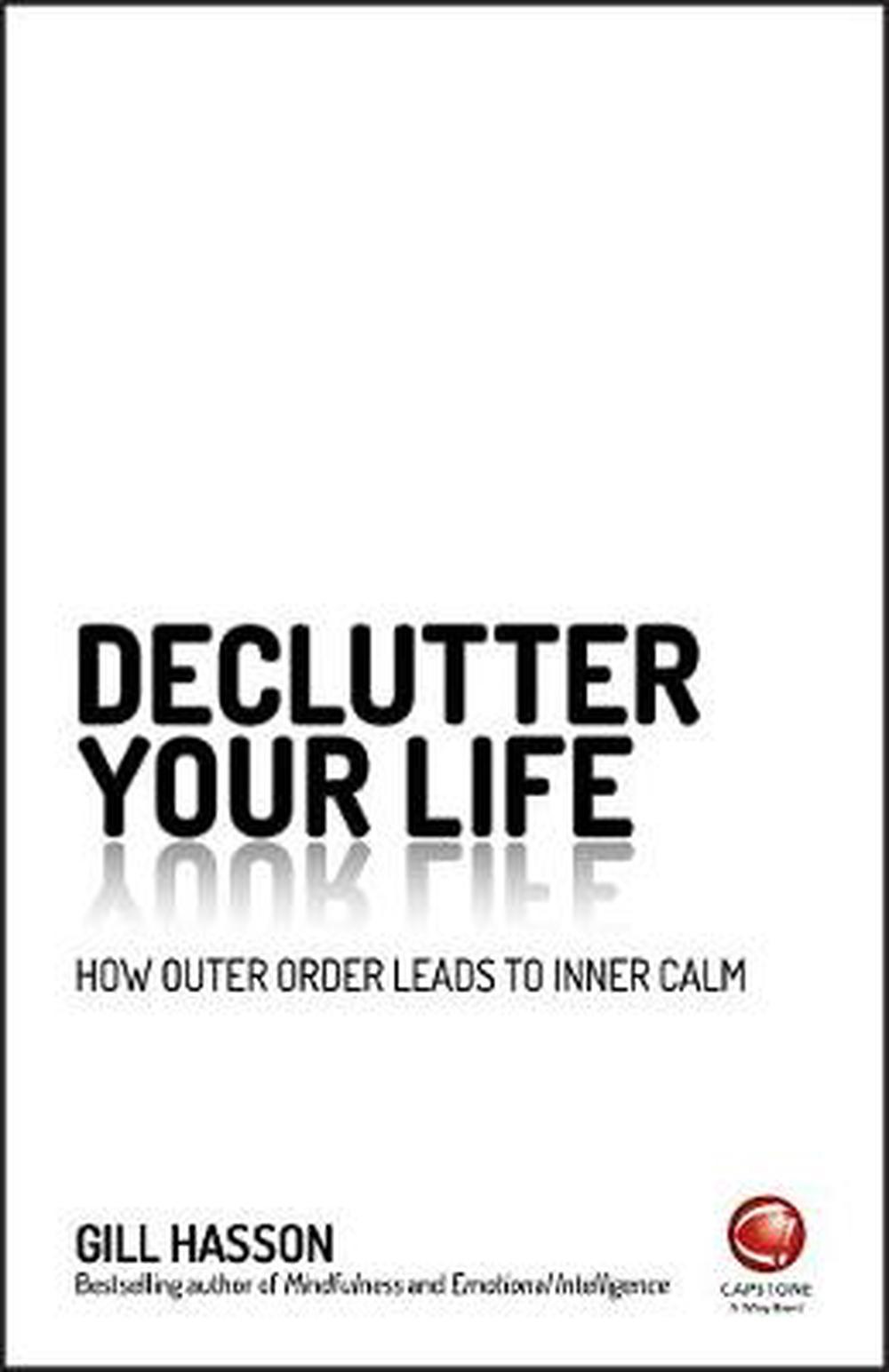 De-Clutter Your LifeHow Outer Order Leads to Inner Calm