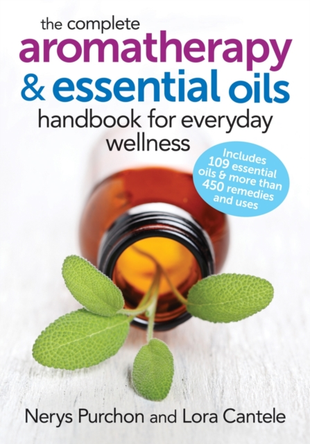 The Complete Aromatherapy and Essential Oils Handbook for Everyday Wellness by Nerys Purchon, ISBN: 9780778804864